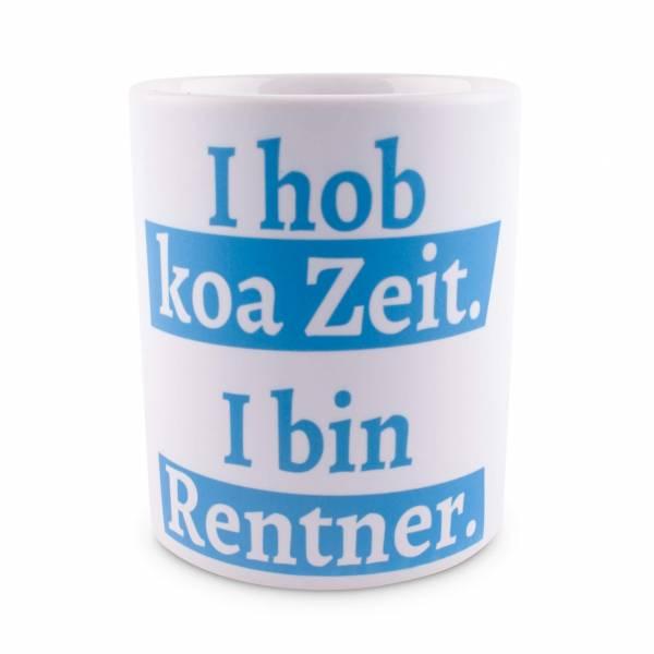 """Tasse """"I hob koa Zeit. I bin Rentner."""""""