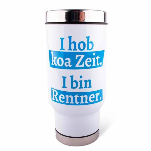 """Thermobecher """"I hob koa Zeit. I bin Rentner."""""""