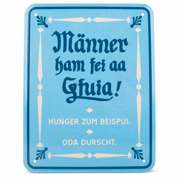 """Blechschild """"Männer ham fei aa Gfuia!"""""""